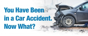 YOU'VE BEEN IN A VEHICLE ACCIDENT, WHAT NOW?